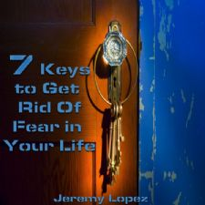 7 Keys to Get Rid of Fear in Your Life (teaching CD) by Jeremy Lopez
