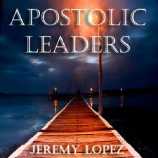 Apostolic Leaders (Teaching CD) by Jeremy Lopez