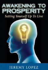 Awakening to Prosperity: Setting Yourself Up To Live (book) by Jeremy Lopez