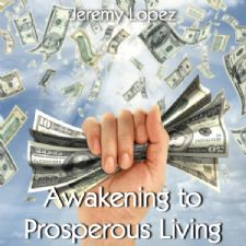 Awakening to Prosperous Living (teaching cd) by Jeremy Lopez