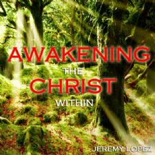 Awakening the Christ Within (teaching Cd) by Jeremy Lopez
