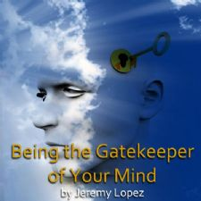 Being the Gatekeeper of Your Mind (Mp3 teaching download) by Jeremy Lopez