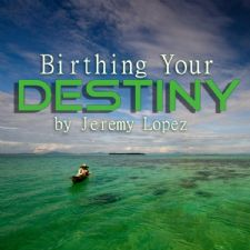 Birthing Your Destiny (2 Teaching CD) by Jeremy Lopez