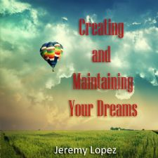 Creating and Maintaining Your Dreams (teaching CD) by Jeremy Lopez