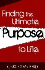 Finding the Ultimate Purpose to Life (E-Book) by Greg Crawford