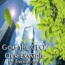 God, The CEO, Our Example (Teaching CD) by Jeremy Lopez