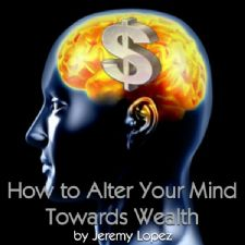 How To Alter Your Mind Towards Wealth (teaching CD) by Jeremy Lopez