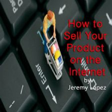 How To Sell Your Product on the Internet (Teaching Cd) By Jeremy Lopez