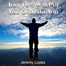 Just 10% Will Put You Over the Top (teaching Cd) By Jeremy Lopez