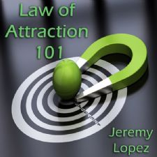 Law of Attraction 101 (teaching CD) by Jeremy Lopez
