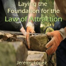 Laying the Foundation for the Law of Attraction (Teaching Cd) by Jeremy Lopez