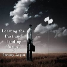 Leaving the Past and Finding Purpose (2 Teaching CD's) by Jeremy Lopez