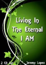 Living in the Eternal I AM (MP3  2 Teaching Download) by Jeremy Lopez