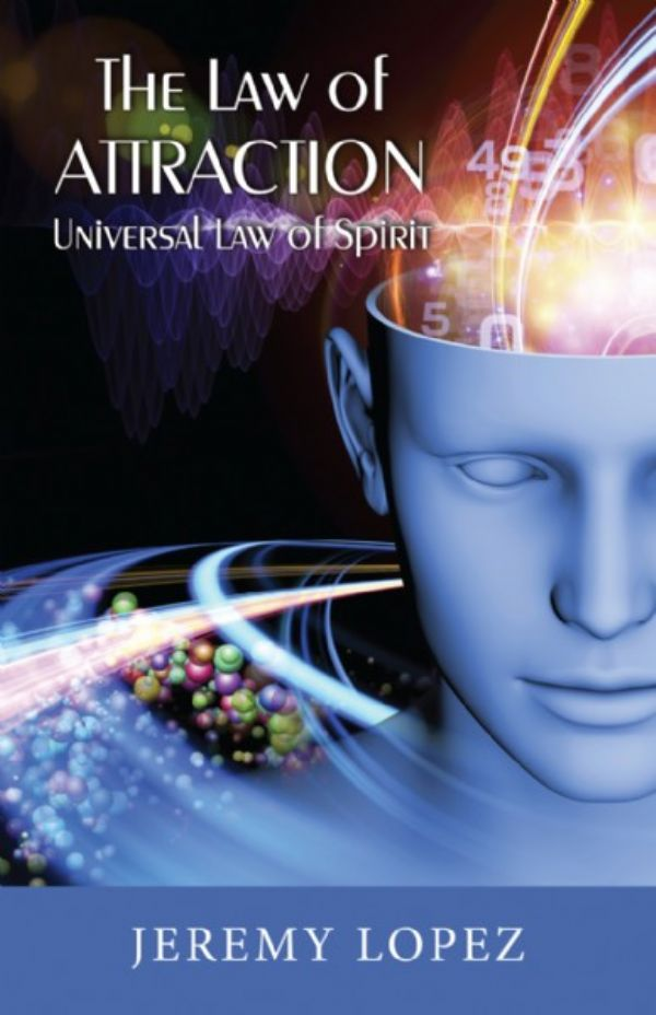 The Law of Attraction: Universal Power of Spirit (book) by Jeremy Lopez