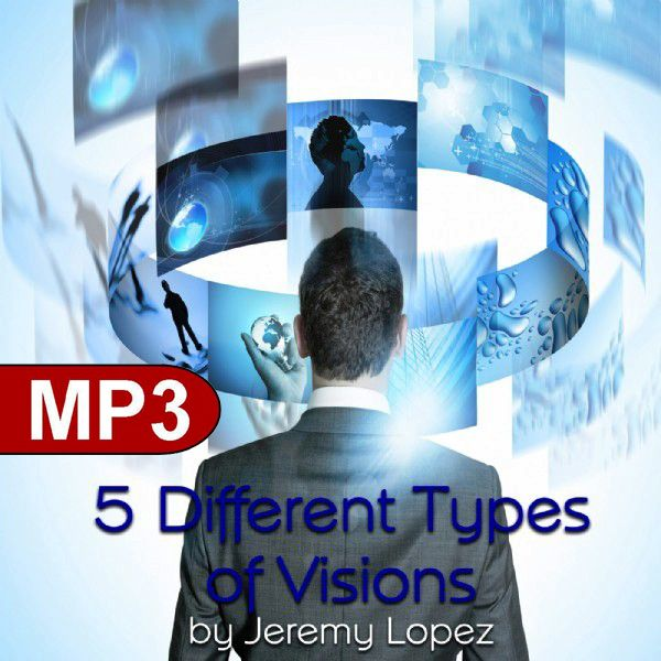 5 Different Types of Visions (MP3 Teaching Download) by Jeremy Lopez