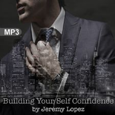 Building Your Self Confidence(MP3 Teaching Download) by Jeremy Lopez