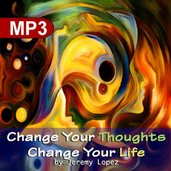 Change Your Thoughts Change Your Life (MP3 Teaching Download) by Jeremy Lopez