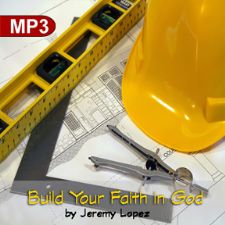 Build Your Faith In God (MP3 Teaching Download) by Jeremy Lopez