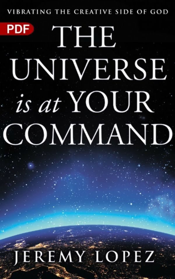 The Universe is at Your Command: Vibrating the Creative Side of God (e-Book) by Jeremy Lopez