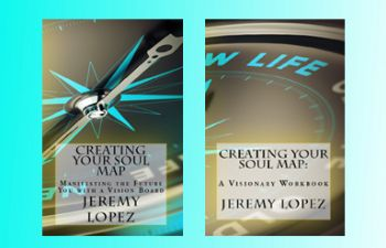 Creating Your Soul Map: Manifesting The Future You With A Vision Board (Book) and Creating Your Soul Map: A Visionary Workbook (Book) by Jeremy Lopez