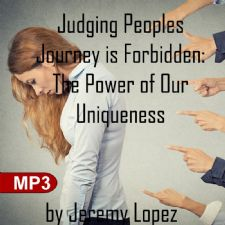 Judging Peoples Journey is Forbidden: The Power of Our Uniqueness ( 2 MP3 Teaching Downloads) by Jeremy Lopez