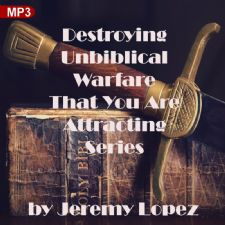Destroying Unbiblical Warfare That You Are Attracting Series (2 MP3 Teaching downloads) by Jeremy Lopez