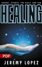 Healing: Energy, the Bible, Science and You (PDF Download) by Jeremy Lopez