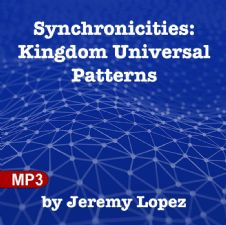 Synchronicities: Kingdom Universal Patterns (MP3) by Jeremy Lopez