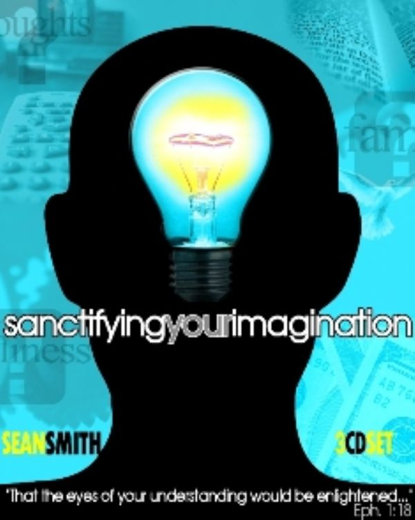 Sanctifying Your Imagination  (MP3   3 Teaching Download) by Sean Smith