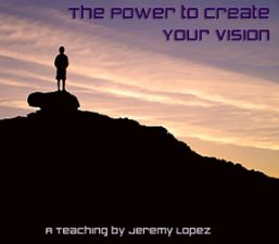 The Power to Create Your Vision (teaching CD) by Jeremy Lopez