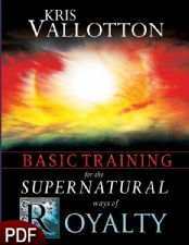 Basic Training for the Supernatural Ways of Royalty (E-Book-PDF Download) by Kris Vallotton
